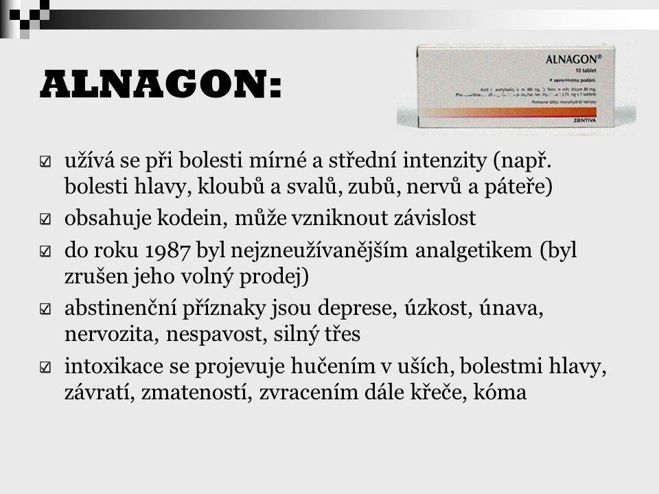 ALNAGON: užívá se při bolesti mírné a střední intenzity (např. bolesti hlavy, kloubů a svalů, zubů, nervů a páteře) obsahuje kodein, může vzniknout zá