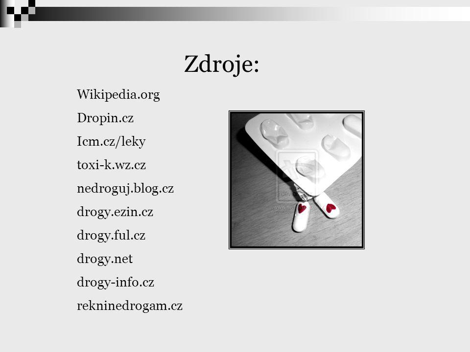 Zdroje: Wikipedia.org Dropin.cz Icm.cz/leky toxi-k.wz.cz nedroguj.blog.cz drogy.ezin.cz drogy.ful.cz drogy.net drogy-info.cz rekninedrogam.cz