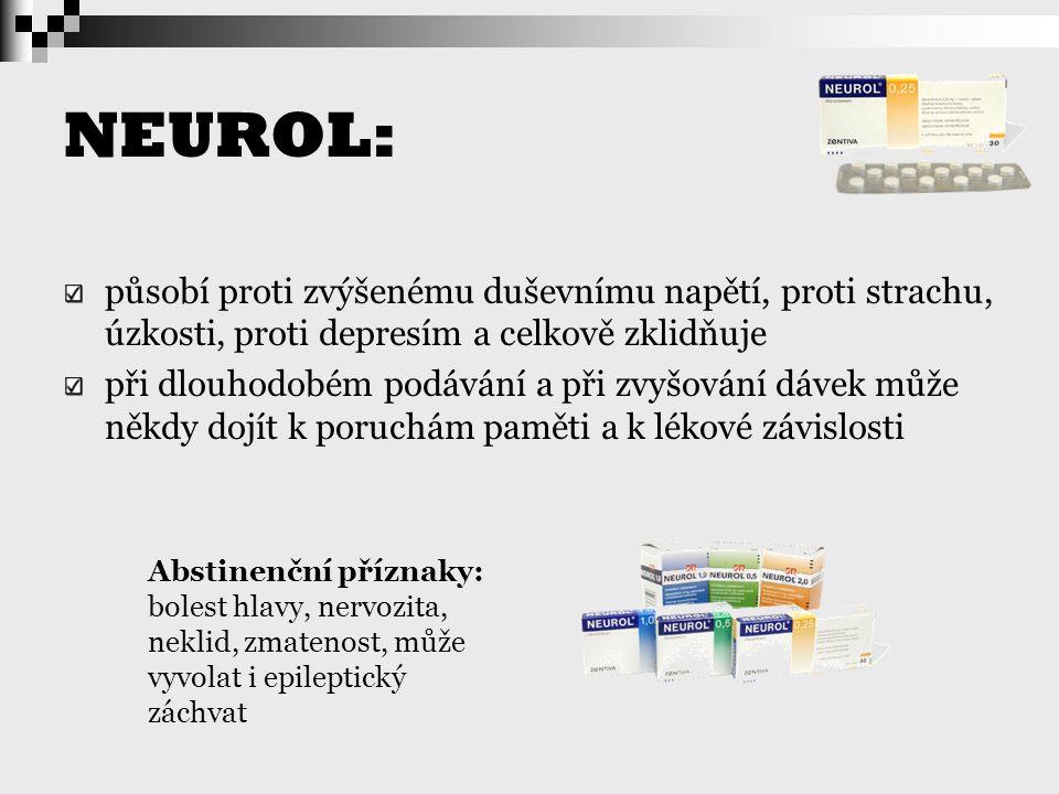 NEUROL: působí proti zvýšenému duševnímu napětí, proti strachu, úzkosti, proti depresím a celkově zklidňuje při dlouhodobém podávání a při zvyšování d