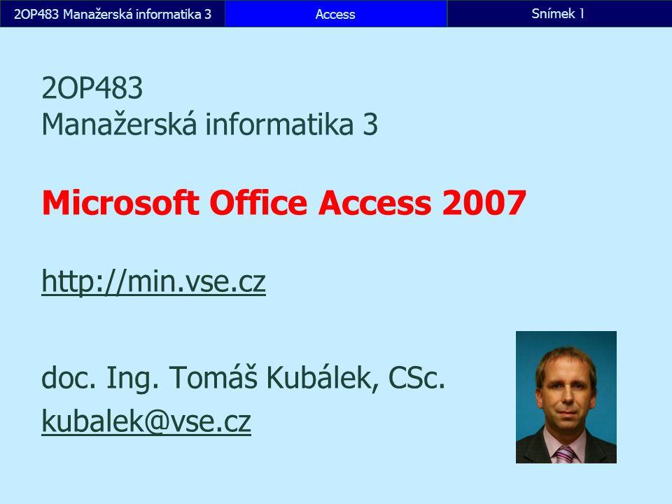 AccessSnímek 3422OP483 Manažerská informatika 3 10.2 Skupina Makro skupina Makro Visual Basic (Alt F11) Spustit makro Vytvořit místní nabídku z makra Převést makra formuláře do jazyka Visual Basic Místní nabídka formuláře či sestavy vlastnost Řádek místní nabídky výběr z maker (odkaz na makro s názvy maker) Globální místní nabídka databáze tlačítko Office, Možnost aplikace Office, Aktuální databáze, Možnosti pásu a panelu nástrojů, Řádek místní nabídky výběr z maker (odkaz na makro s názvy maker) Karta Doplňky do formuláře či sestavy vlastnost Řádek nabídek – odkaz na makro s příkazem Přidat nabídku (v něm odkaz na makro s názvy maker)