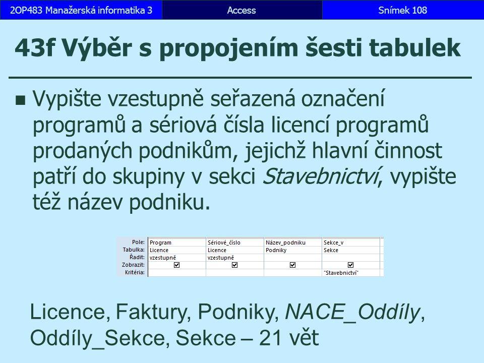 AccessSnímek 1082OP483 Manažerská informatika 3Snímek 108 43f Výběr s propojením šesti tabulek Vypište vzestupně seřazená označení programů a sériová