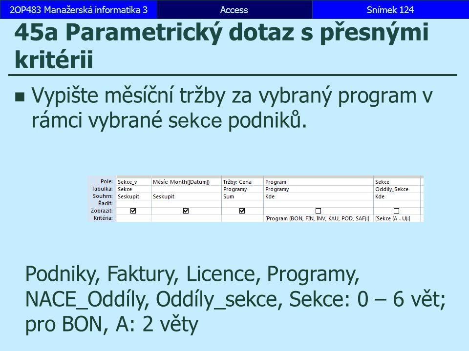 AccessSnímek 1242OP483 Manažerská informatika 3Snímek 124 45a Parametrický dotaz s přesnými kritérii Vypište měsíční tržby za vybraný program v rámci