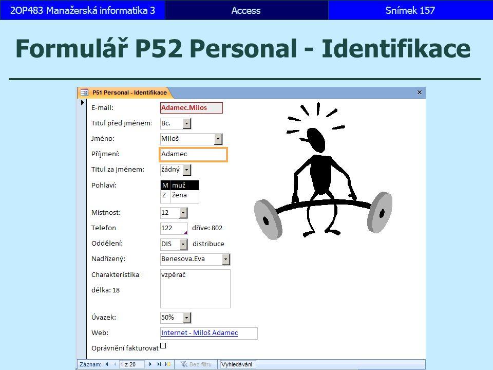 AccessSnímek 1572OP483 Manažerská informatika 3 Formulář P52 Personal - Identifikace