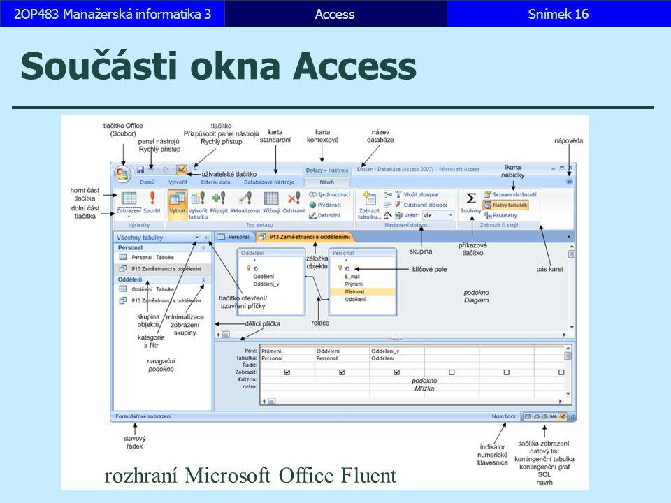 AccessSnímek 162OP483 Manažerská informatika 3 Součásti okna Access rozhraní Microsoft Office Fluent