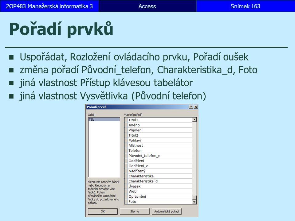 AccessSnímek 1632OP483 Manažerská informatika 3 Pořadí prvků Uspořádat, Rozložení ovládacího prvku, Pořadí oušek změna pořadí Původní_telefon, Charakt