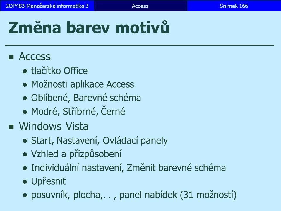 AccessSnímek 1662OP483 Manažerská informatika 3 Změna barev motivů Access tlačítko Office Možnosti aplikace Access Oblíbené, Barevné schéma Modré, Stř