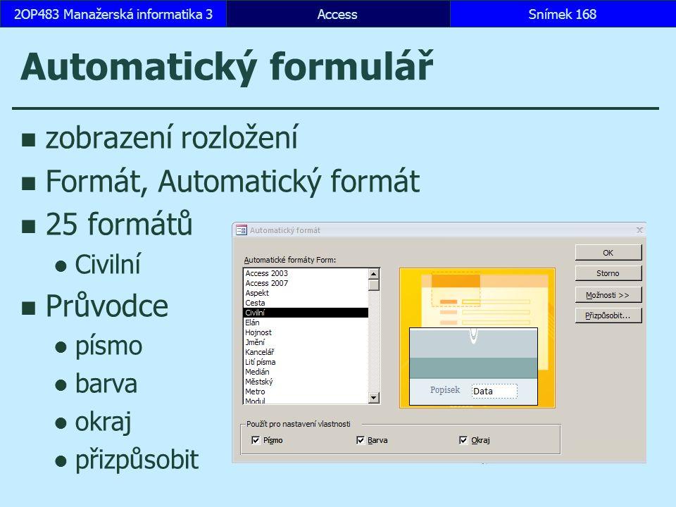 AccessSnímek 1682OP483 Manažerská informatika 3 Automatický formulář zobrazení rozložení Formát, Automatický formát 25 formátů Civilní Průvodce písmo