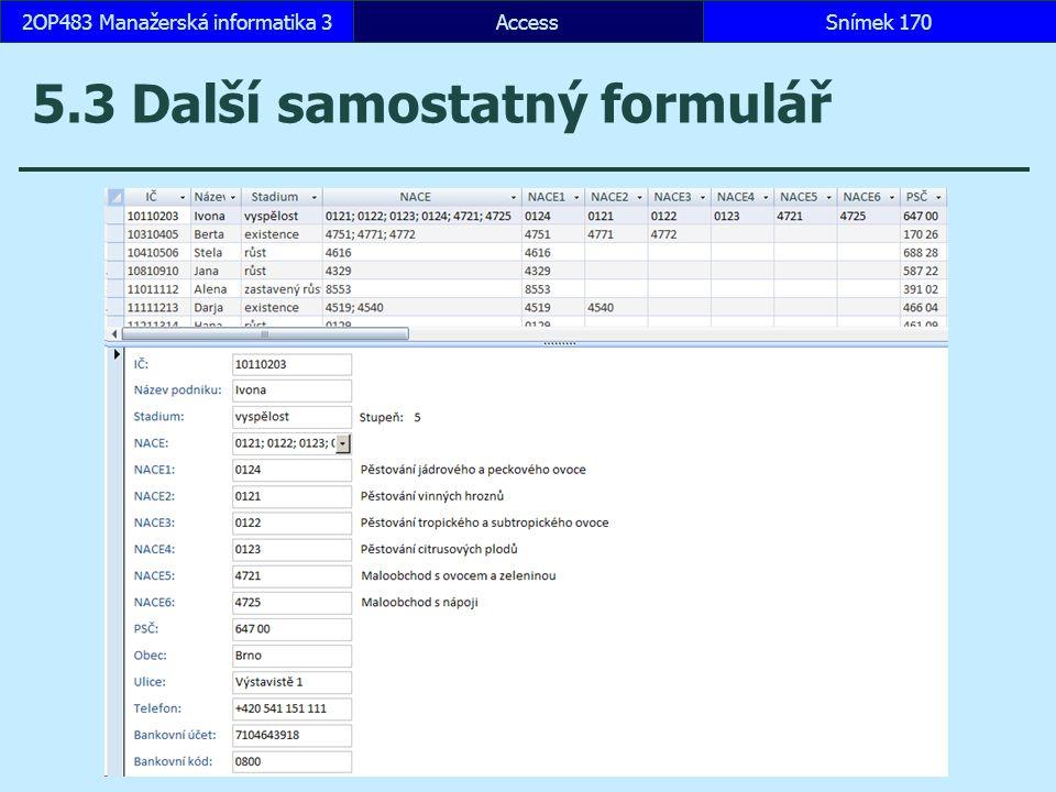 AccessSnímek 1702OP483 Manažerská informatika 3Snímek 170 5.3 Další samostatný formulář