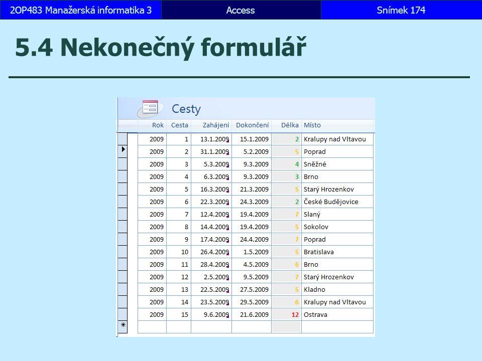 AccessSnímek 1742OP483 Manažerská informatika 3Snímek 174 5.4 Nekonečný formulář