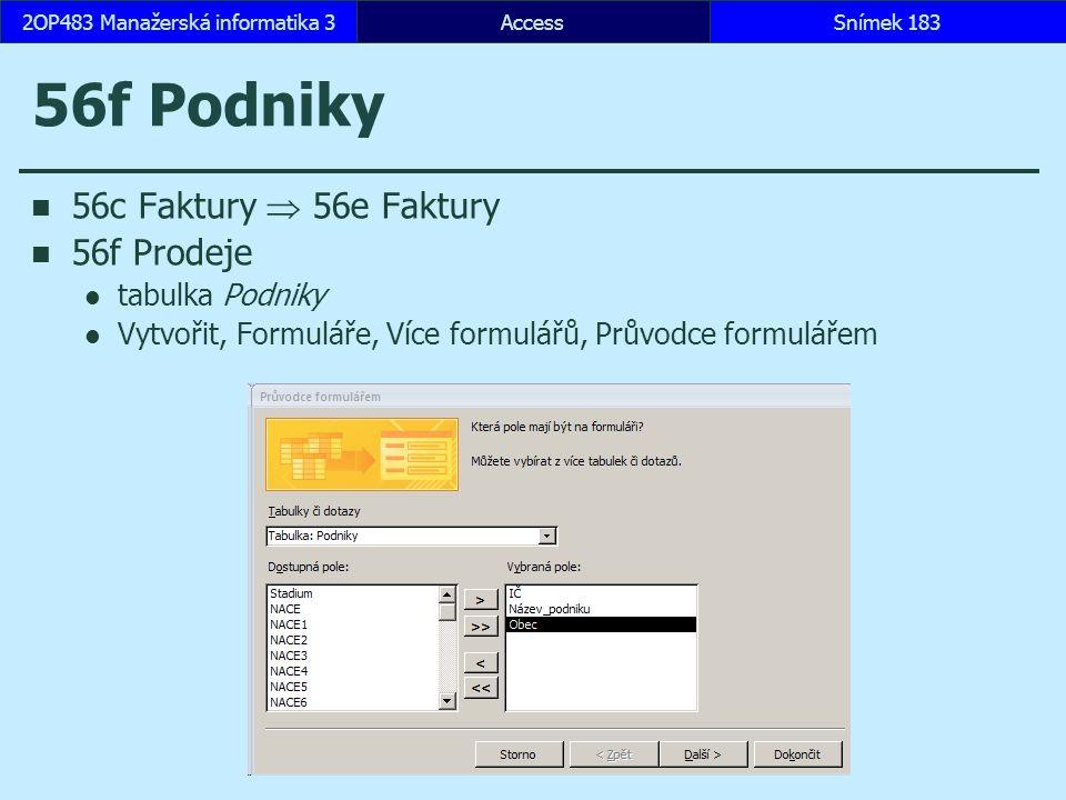 AccessSnímek 1832OP483 Manažerská informatika 3 56f Podniky 56c Faktury  56e Faktury 56f Prodeje tabulka Podniky Vytvořit, Formuláře, Více formulářů,