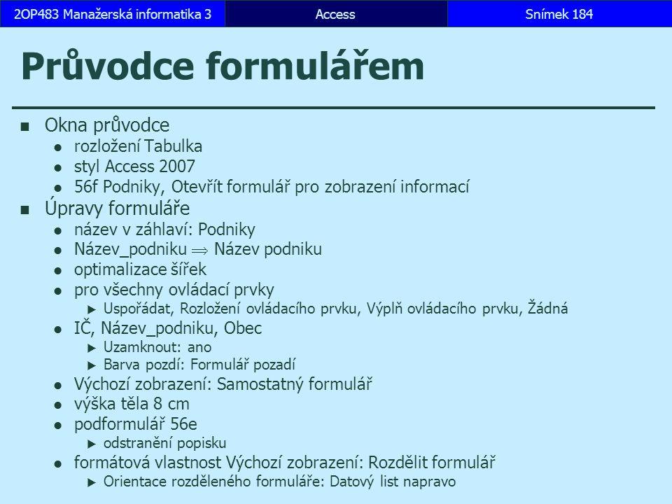 AccessSnímek 1842OP483 Manažerská informatika 3 Průvodce formulářem Okna průvodce rozložení Tabulka styl Access 2007 56f Podniky, Otevřít formulář pro