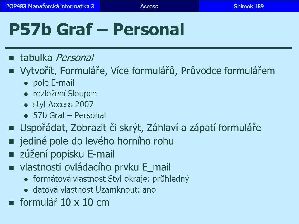 AccessSnímek 1892OP483 Manažerská informatika 3Snímek 189 P57b Graf – Personal tabulka Personal Vytvořit, Formuláře, Více formulářů, Průvodce formulář