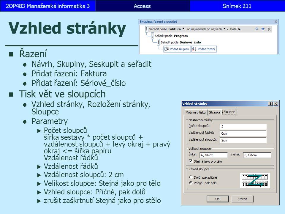 AccessSnímek 2112OP483 Manažerská informatika 3 Vzhled stránky Řazení Návrh, Skupiny, Seskupit a seřadit Přidat řazení: Faktura Přidat řazení: Sériové