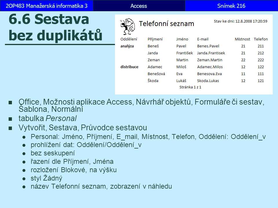 AccessSnímek 2162OP483 Manažerská informatika 3 6.6 Sestava bez duplikátů Office, Možnosti aplikace Access, Návrhář objektů, Formuláře či sestav, Šabl
