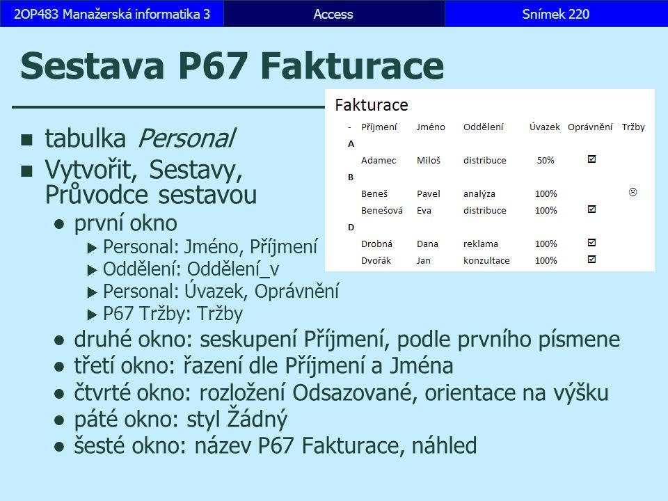 AccessSnímek 2202OP483 Manažerská informatika 3 Sestava P67 Fakturace tabulka Personal Vytvořit, Sestavy, Průvodce sestavou první okno  Personal: Jmé