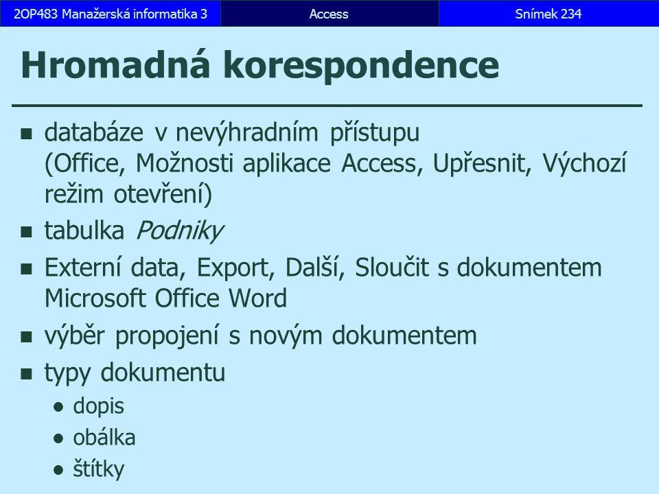 AccessSnímek 2342OP483 Manažerská informatika 3 Hromadná korespondence databáze v nevýhradním přístupu (Office, Možnosti aplikace Access, Upřesnit, Vý