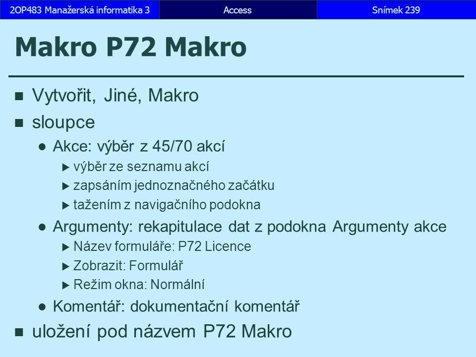 AccessSnímek 2392OP483 Manažerská informatika 3 Makro P72 Makro Vytvořit, Jiné, Makro sloupce Akce: výběr z 45/70 akcí  výběr ze seznamu akcí  zapsá