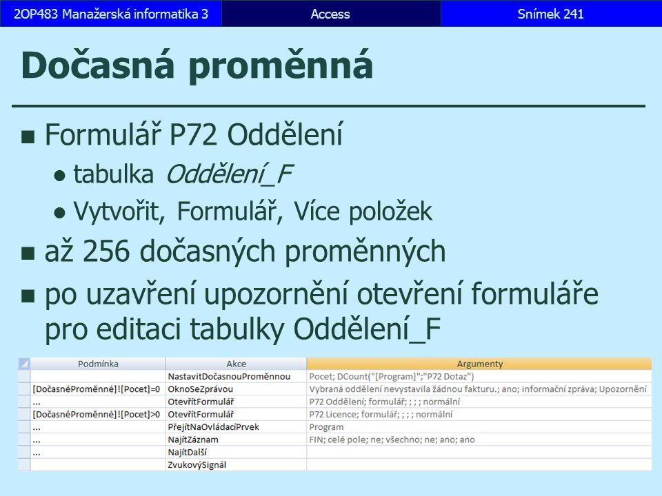 AccessSnímek 2412OP483 Manažerská informatika 3 Dočasná proměnná Formulář P72 Oddělení tabulka Oddělení_F Vytvořit, Formulář, Více položek až 256 doča