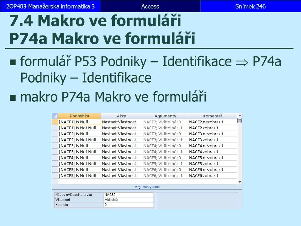 AccessSnímek 2462OP483 Manažerská informatika 3 7.4 Makro ve formuláři P74a Makro ve formuláři formulář P53 Podniky – Identifikace  P74a Podniky – Id
