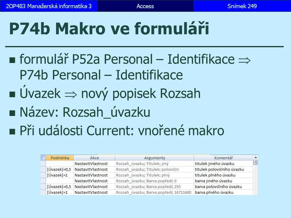 AccessSnímek 2492OP483 Manažerská informatika 3 P74b Makro ve formuláři formulář P52a Personal – Identifikace  P74b Personal – Identifikace Úvazek 