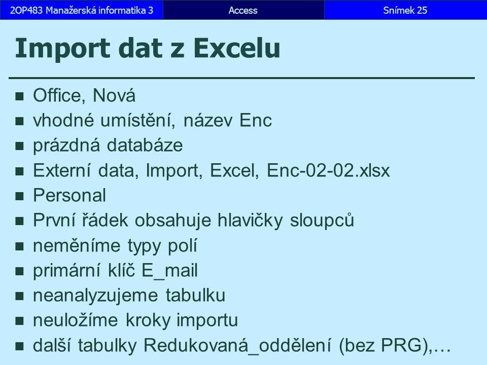 AccessSnímek 252OP483 Manažerská informatika 3 Import dat z Excelu Office, Nová vhodné umístění, název Enc prázdná databáze Externí data, Import, Exce
