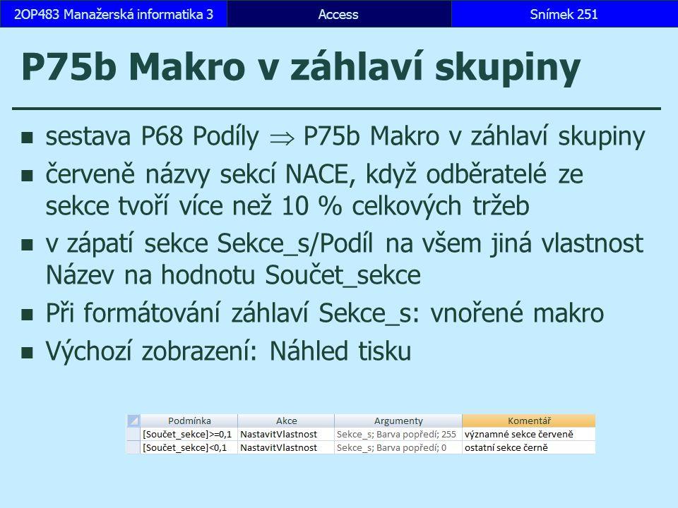 AccessSnímek 2512OP483 Manažerská informatika 3 P75b Makro v záhlaví skupiny sestava P68 Podíly  P75b Makro v záhlaví skupiny červeně názvy sekcí NAC