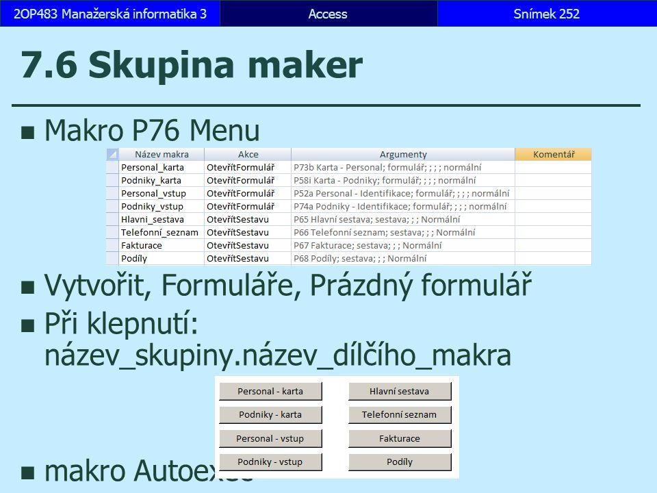 AccessSnímek 2522OP483 Manažerská informatika 3 7.6 Skupina maker Makro P76 Menu Vytvořit, Formuláře, Prázdný formulář Při klepnutí: název_skupiny.náz