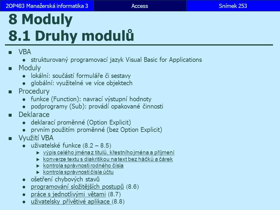 AccessSnímek 2532OP483 Manažerská informatika 3Snímek 253 8 Moduly 8.1 Druhy modulů VBA strukturovaný programovací jazyk Visual Basic for Applications