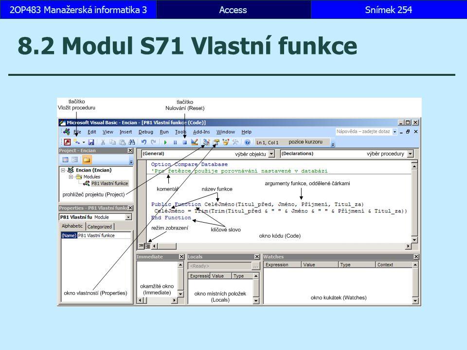 AccessSnímek 2542OP483 Manažerská informatika 3Snímek 254 8.2 Modul S71 Vlastní funkce
