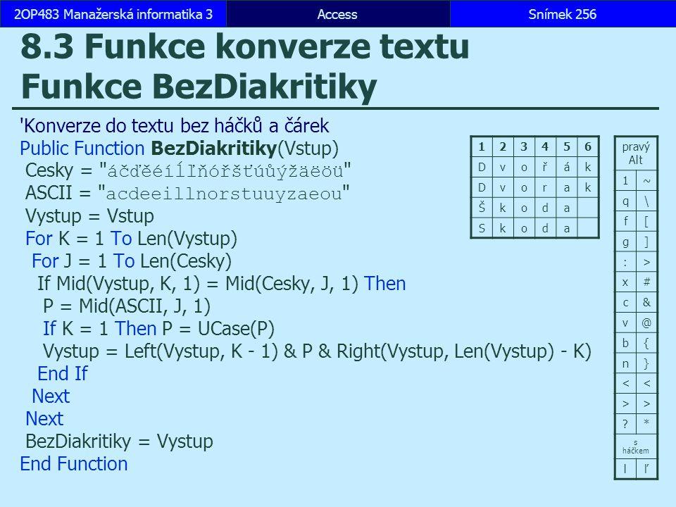 AccessSnímek 2562OP483 Manažerská informatika 3Snímek 256 8.3 Funkce konverze textu Funkce BezDiakritiky 'Konverze do textu bez háčků a čárek Public F