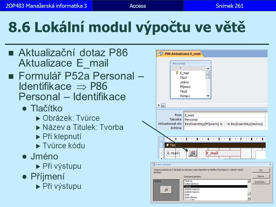 AccessSnímek 2612OP483 Manažerská informatika 3 8.6 Lokální modul výpočtu ve větě Aktualizační dotaz P86 Aktualizace E_mail Formulář P52a Personal – I