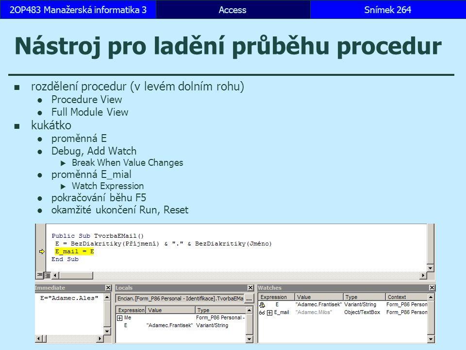 AccessSnímek 2642OP483 Manažerská informatika 3 Nástroj pro ladění průběhu procedur rozdělení procedur (v levém dolním rohu) Procedure View Full Modul