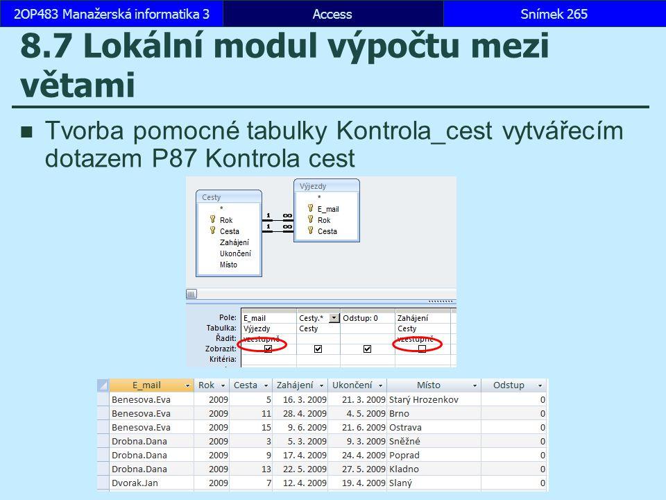 AccessSnímek 2652OP483 Manažerská informatika 3 8.7 Lokální modul výpočtu mezi větami Tvorba pomocné tabulky Kontrola_cest vytvářecím dotazem P87 Kont