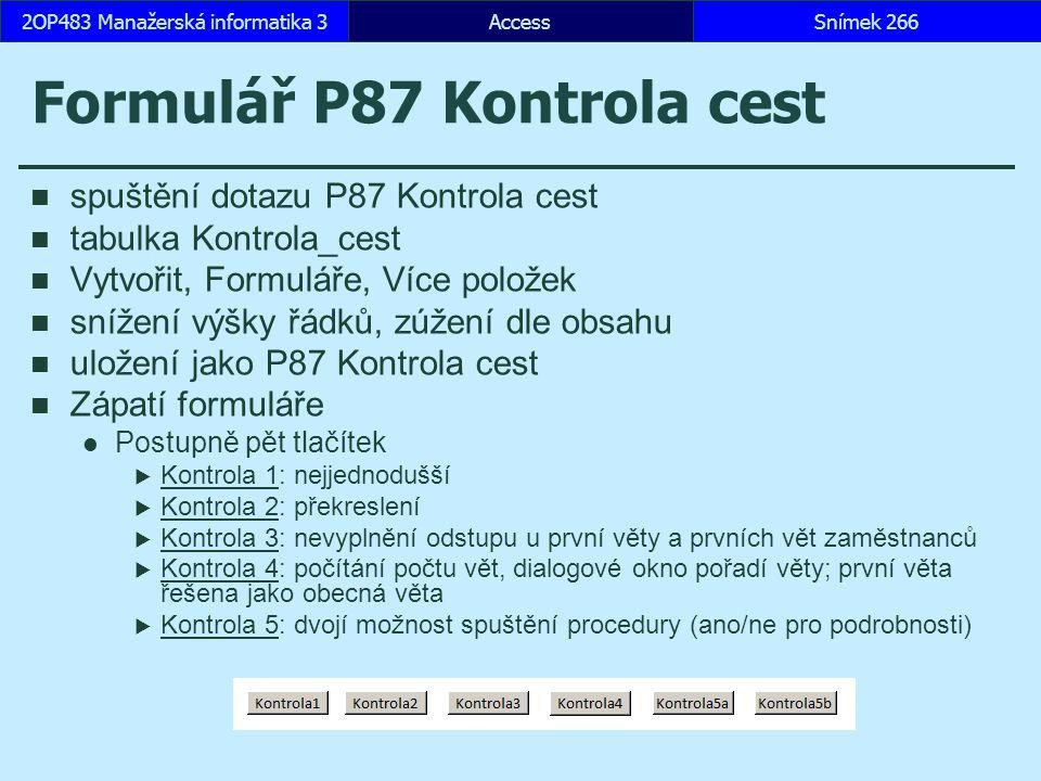 AccessSnímek 2662OP483 Manažerská informatika 3 Formulář P87 Kontrola cest spuštění dotazu P87 Kontrola cest tabulka Kontrola_cest Vytvořit, Formuláře