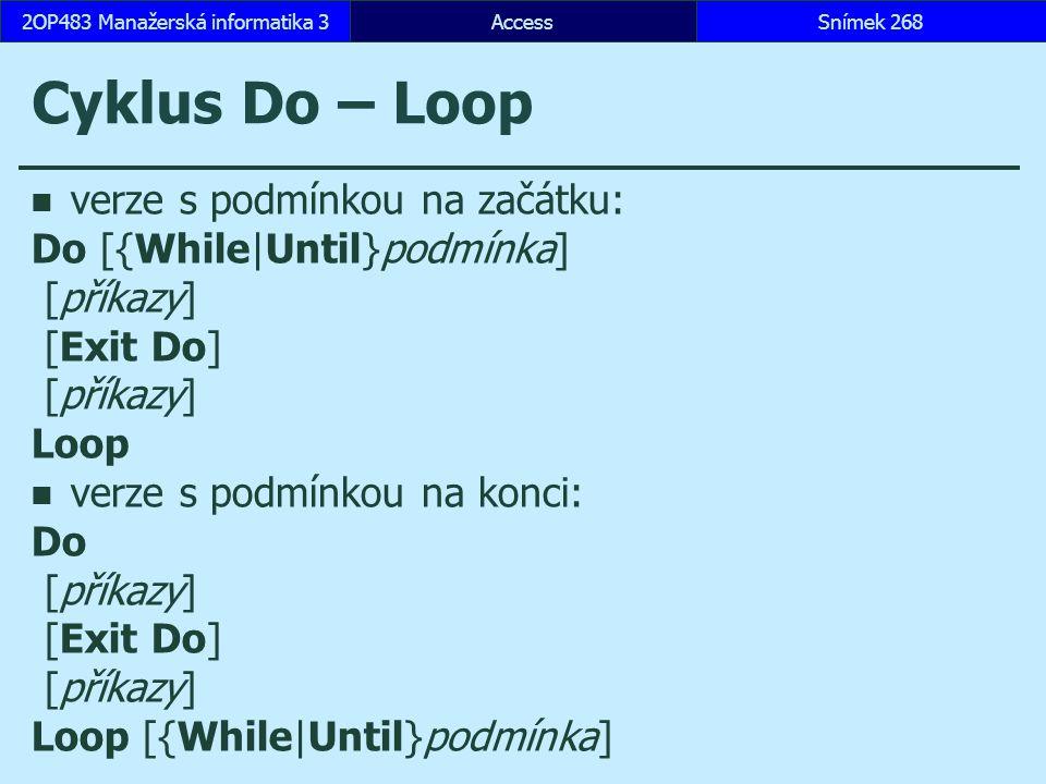 AccessSnímek 2682OP483 Manažerská informatika 3 Cyklus Do – Loop verze s podmínkou na začátku: Do [{While|Until}podmínka] [příkazy] [Exit Do] [příkazy