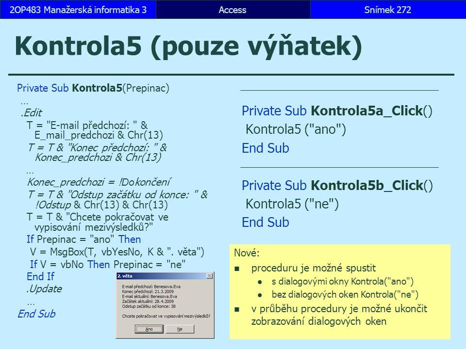 AccessSnímek 2722OP483 Manažerská informatika 3Snímek 272 Kontrola5 (pouze výňatek) Private Sub Kontrola5(Prepinac) ….Edit T =