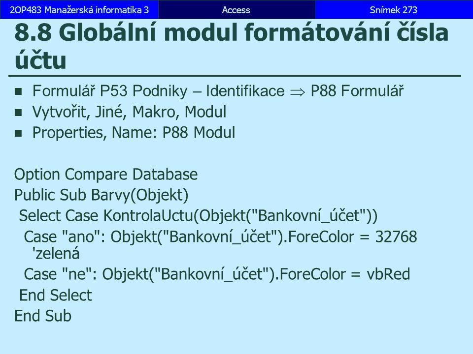 AccessSnímek 2732OP483 Manažerská informatika 3 8.8 Globální modul formátování čísla účtu Formulář P53 Podniky – Identifikace  P88 Formulář Vytvořit,
