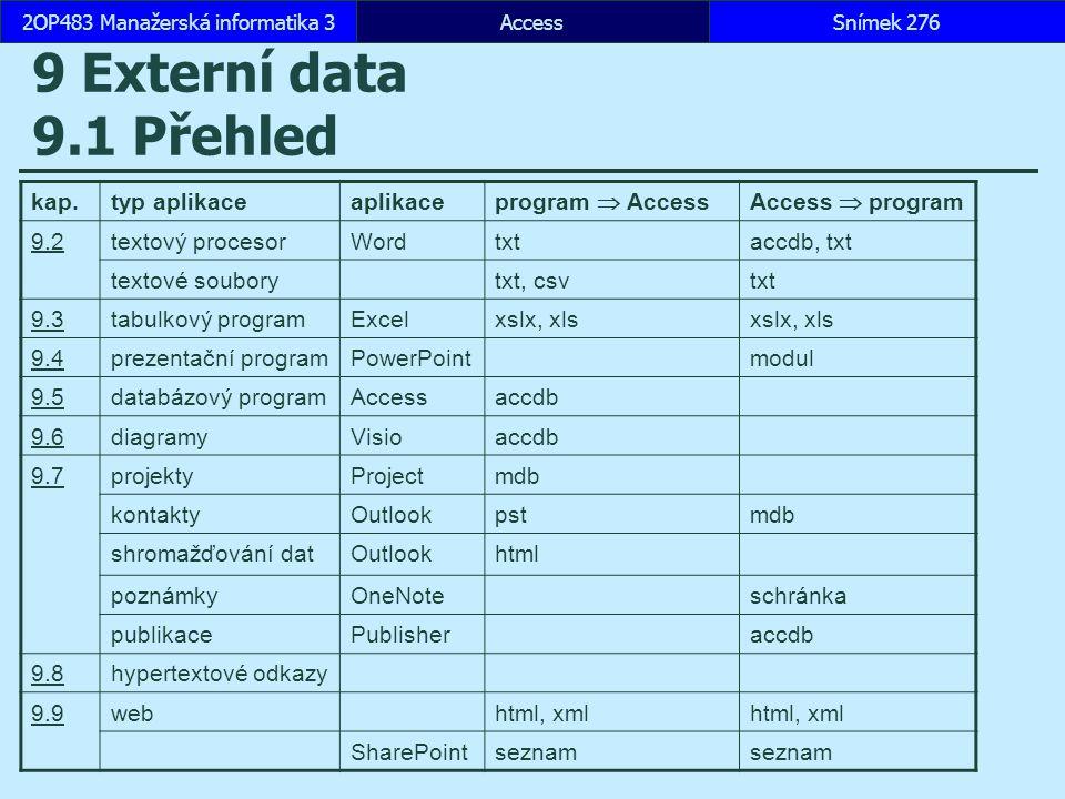 AccessSnímek 2762OP483 Manažerská informatika 3 9 Externí data 9.1 Přehled kap.typ aplikaceaplikace program  AccessAccess  program 9.2textový proces