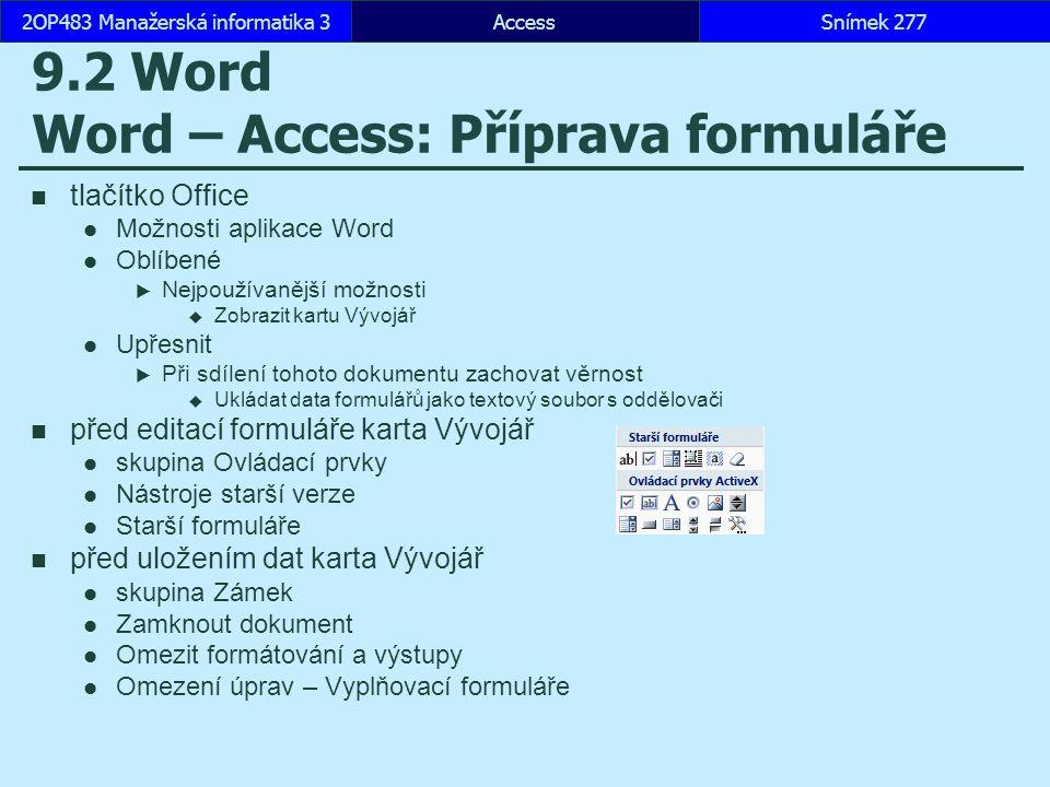 AccessSnímek 2772OP483 Manažerská informatika 3 9.2 Word Word – Access: Příprava formuláře tlačítko Office Možnosti aplikace Word Oblíbené  Nejpoužív