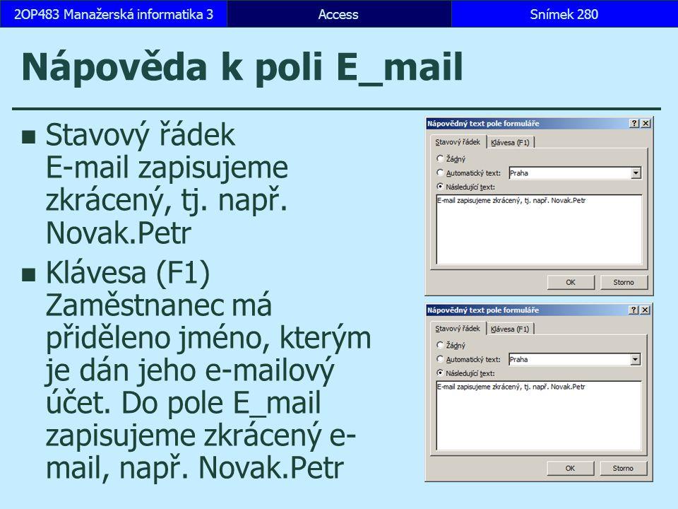 AccessSnímek 2802OP483 Manažerská informatika 3Snímek 280 Nápověda k poli E_mail Stavový řádek E-mail zapisujeme zkrácený, tj. např. Novak.Petr Kláves