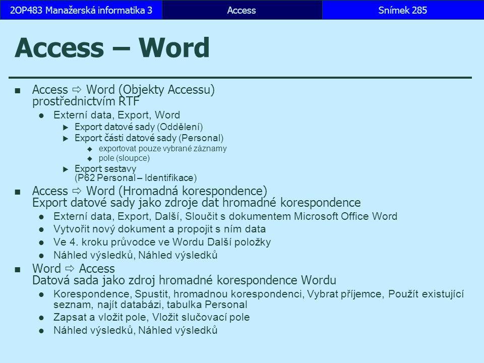AccessSnímek 2852OP483 Manažerská informatika 3Snímek 285 Access – Word Access  Word (Objekty Accessu) prostřednictvím RTF Externí data, Export, Word