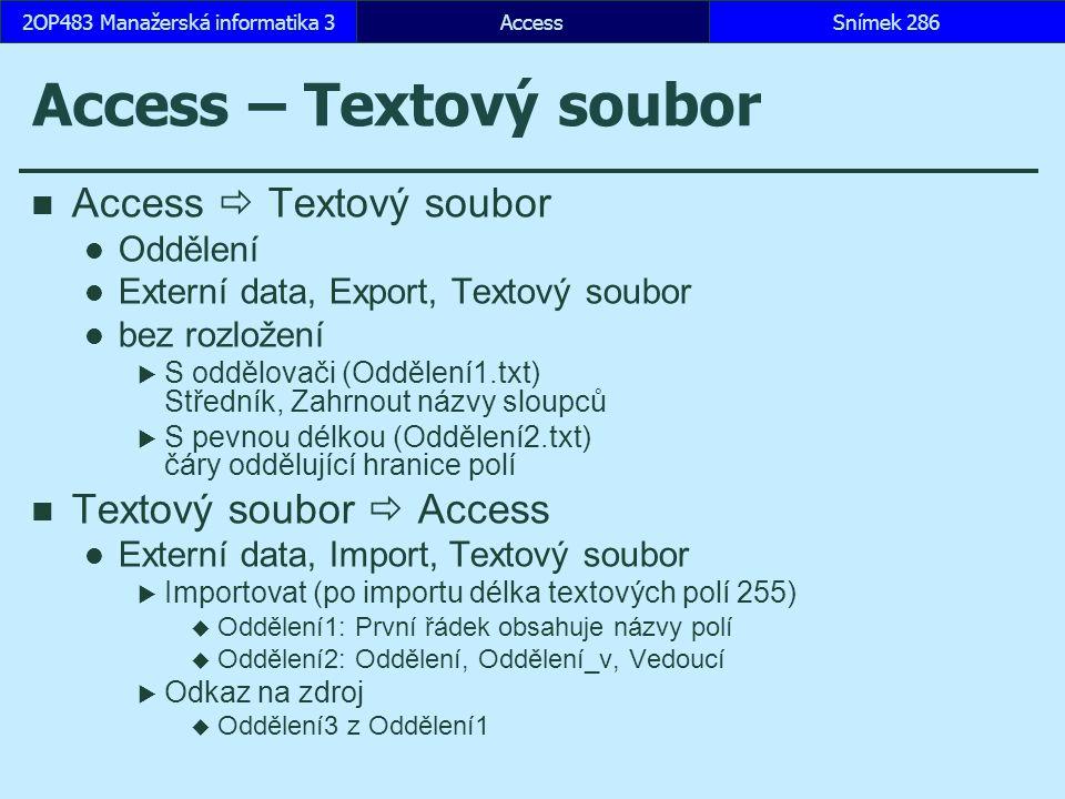 AccessSnímek 2862OP483 Manažerská informatika 3 Access – Textový soubor Access  Textový soubor Oddělení Externí data, Export, Textový soubor bez rozl
