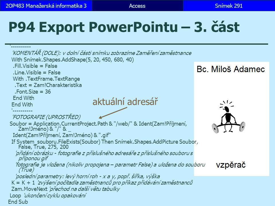 AccessSnímek 2912OP483 Manažerská informatika 3Snímek 2912OP483 Manažerská informatika 3 P94 Export PowerPointu – 3. část '---------- 'KOMENTÁŘ (DOLE)