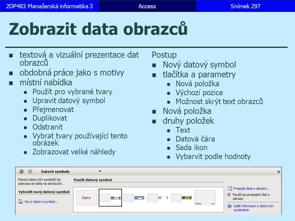 AccessSnímek 2972OP483 Manažerská informatika 3 Zobrazit data obrazců textová a vizuální prezentace dat obrazců obdobná práce jako s motivy místní nab