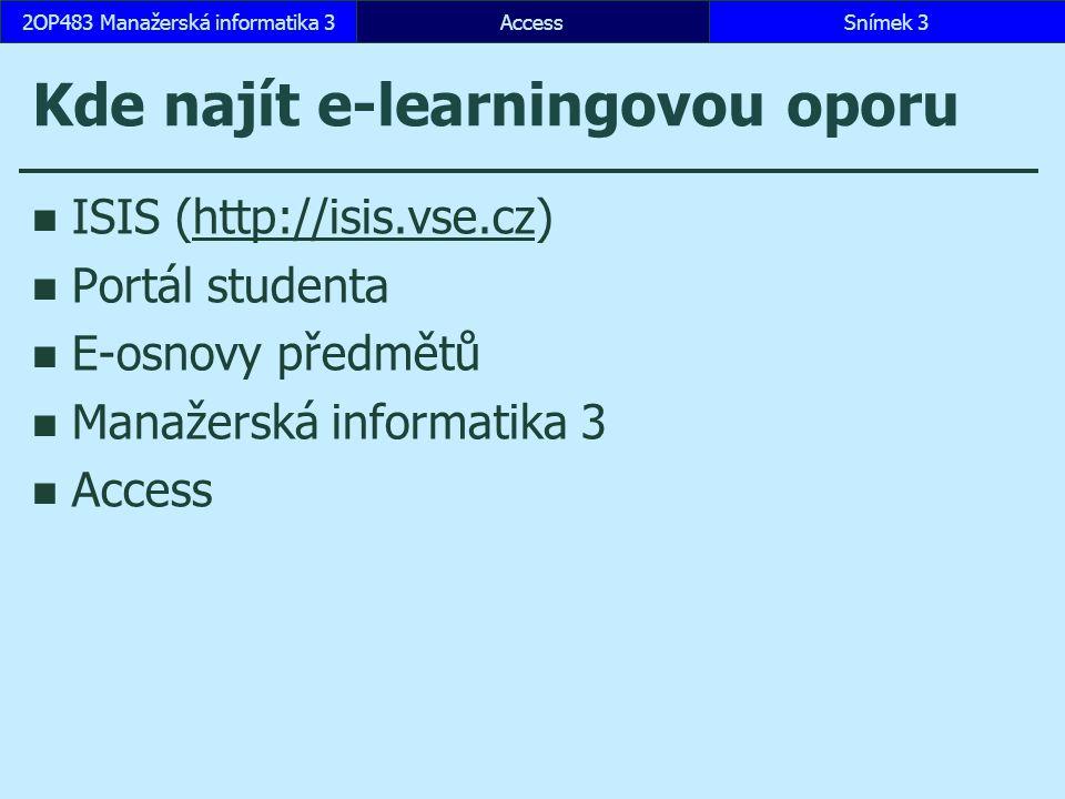 AccessSnímek 32OP483 Manažerská informatika 3Snímek 3 Kde najít e-learningovou oporu ISIS (http://isis.vse.cz)http://isis.vse.cz Portál studenta E-osn