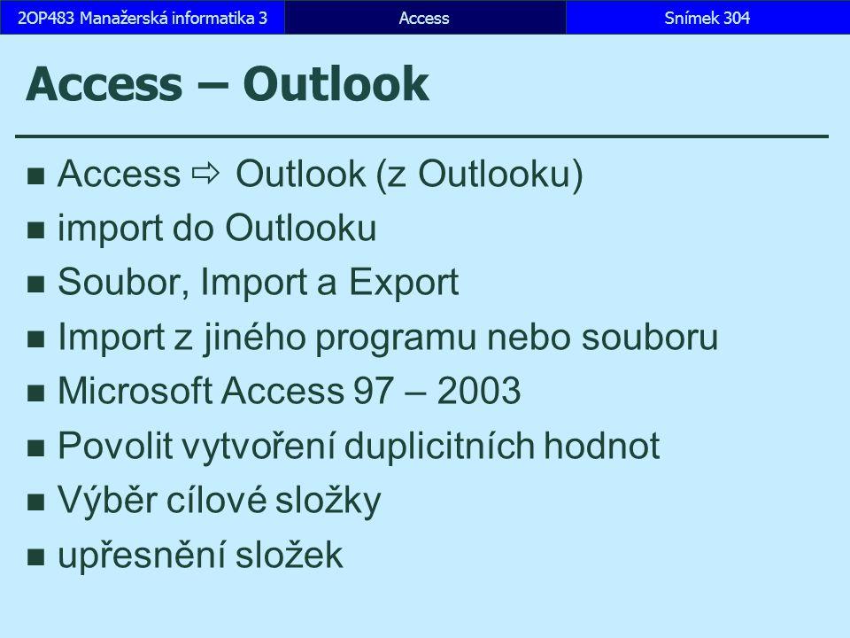 AccessSnímek 3042OP483 Manažerská informatika 3 Access – Outlook Access  Outlook (z Outlooku) import do Outlooku Soubor, Import a Export Import z jin