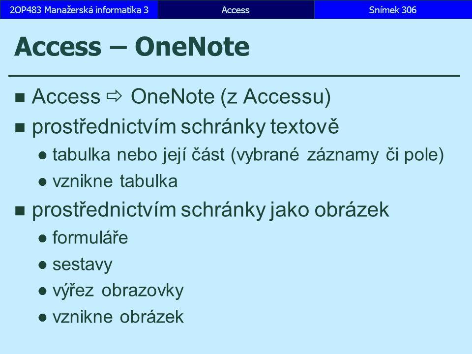 AccessSnímek 3062OP483 Manažerská informatika 3 Access – OneNote Access  OneNote (z Accessu) prostřednictvím schránky textově tabulka nebo její část