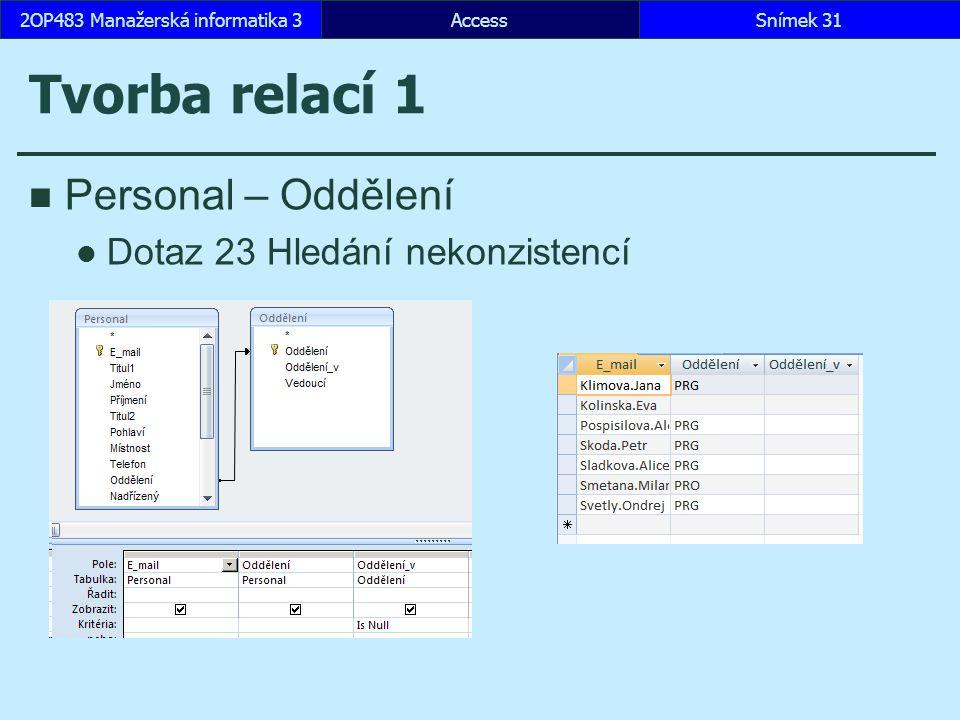 AccessSnímek 312OP483 Manažerská informatika 3 Tvorba relací 1 Personal – Oddělení Dotaz 23 Hledání nekonzistencí