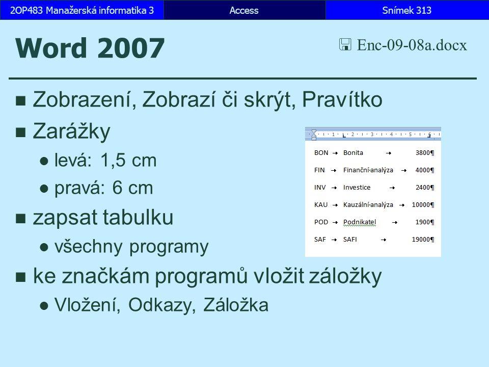 AccessSnímek 3132OP483 Manažerská informatika 3 Word 2007 Zobrazení, Zobrazí či skrýt, Pravítko Zarážky levá: 1,5 cm pravá: 6 cm zapsat tabulku všechn