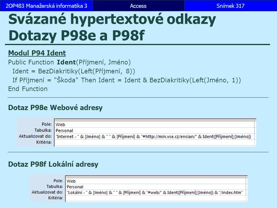 AccessSnímek 3172OP483 Manažerská informatika 3Snímek 317 Svázané hypertextové odkazy Dotazy P98e a P98f Modul P94 Ident Public Function Ident(Příjmen